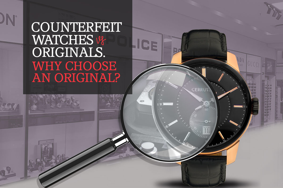 Counterfeit Watches vs Originals. Why choose an Original?