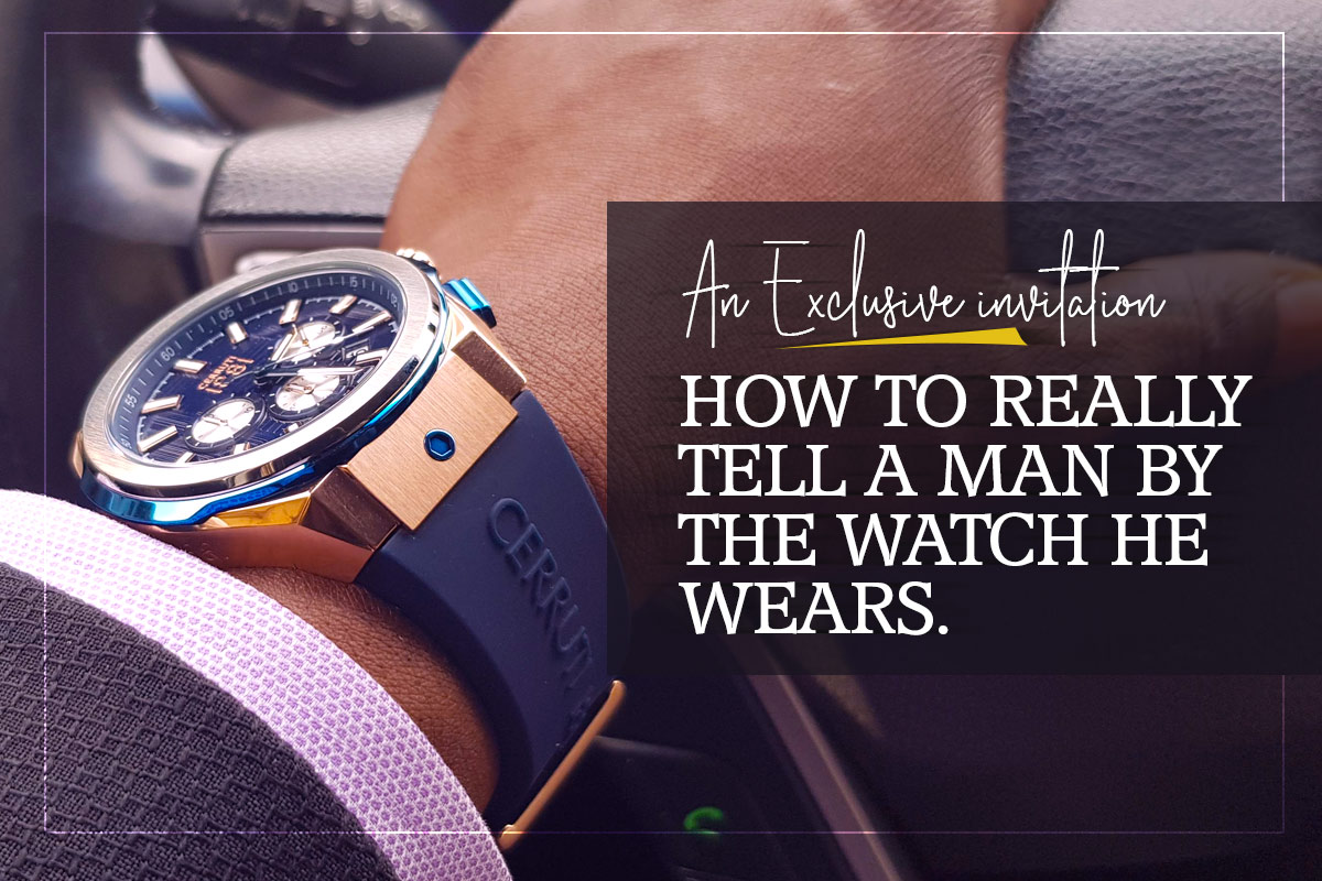 An Exclusive invitation: How to really tell a man by the watch he wears.