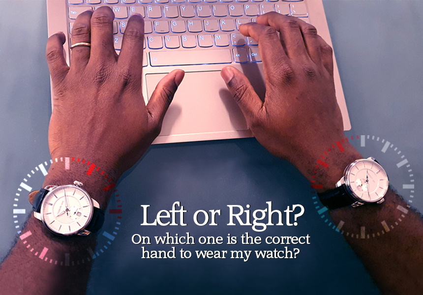 Left or Right? Which is the correct hand to wear my watch on?